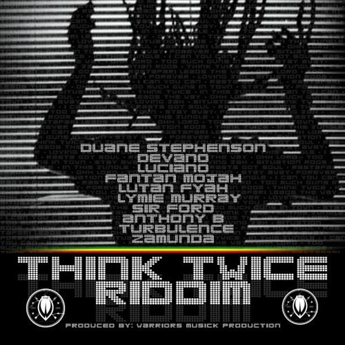 THINK TWICE RIDDIM – WARRIORS MUSICK PRODUCTION – 2011