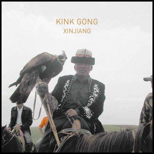 Kink Gong - Xinjiang (LP Preview)