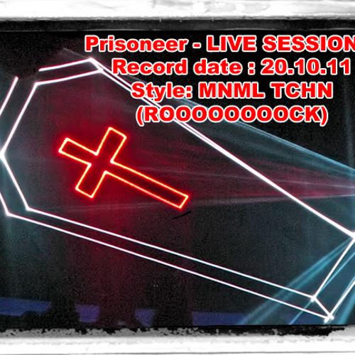 Prisoneer - LIVE SESSION 3 (Mnml Tchn Mix) (20.10.11)