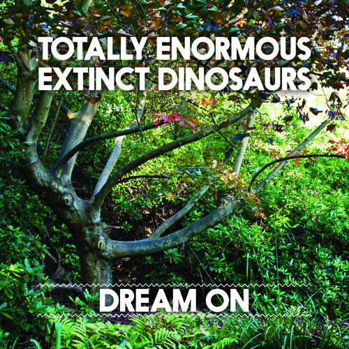 Totally Enormous Extinct Dinosaurs - Dream On