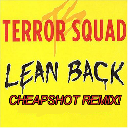Terror Squad - Lean Back (Cheapshot Remix)