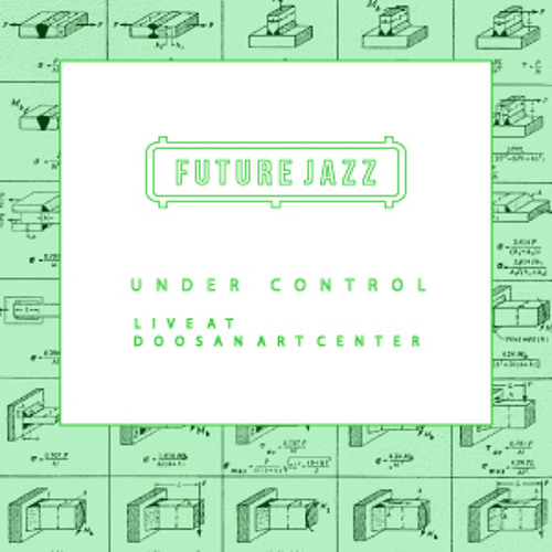 Future Jazz - Under Control (live at Doosan Art Center)