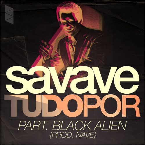 Savave - Tudo Por part. Black Alien (Prod. Nave)