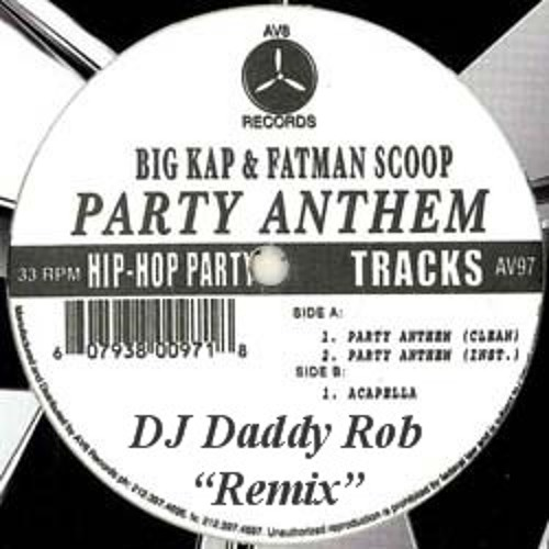 "Big Kap & Fatman Scoop ""Party Anthem"" (DJ Daddy Rob's Remix)"