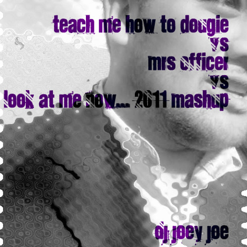Teach me how to dougie vs Mrs Officer vs Look at me now_2011Mashup__ dj joeyjoe Reggae Summer Remixx