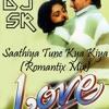 Saathiya Tune Kya Kiya ( Romantix Mix)