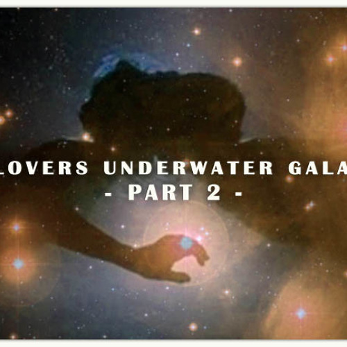 A Lovers Underwater Galaxy Part 2