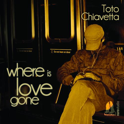 Toto Chiavetta - Where Is Love Gone