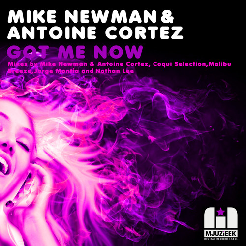 OUT NOW! Mike Newman & Antoine Cortez - Got Me Now (Coqui Selection Remix)