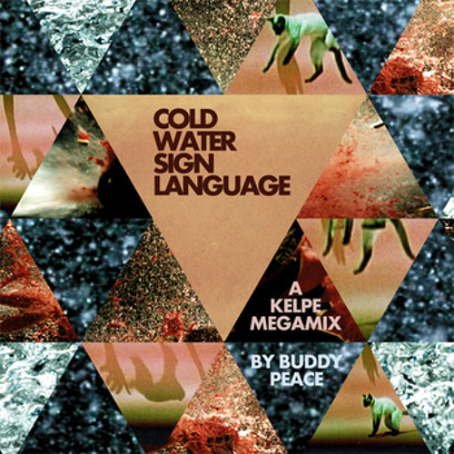 Cold Water Sign Language - A Kelpe Megamix by Buddy Peace