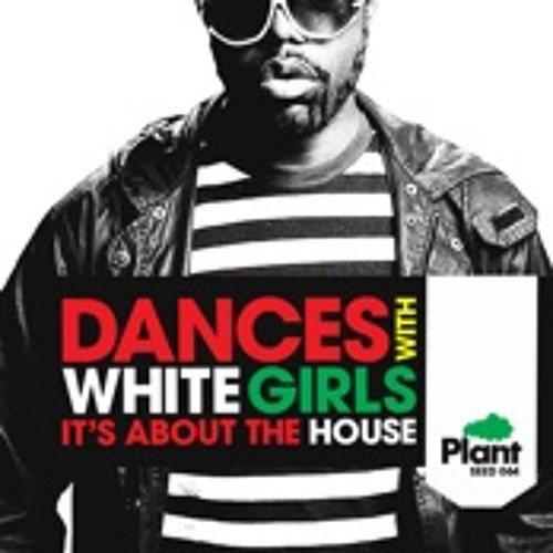 Dances With White Girls - It's About The House