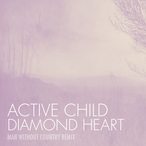 Active Child - Diamond Heart (Man Without Country Remix)