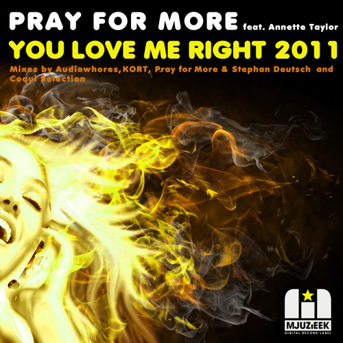 OUT NOW! Pray for More feat. Annette Taylor - You Love Me Right 2012 (KORT Remix)