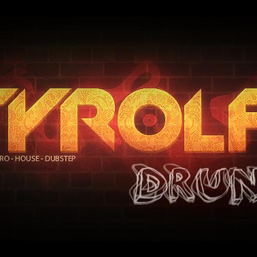 Tyrolf - Drunk