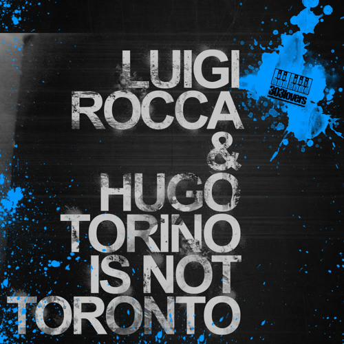 LUIGI ROCCA & HUGO - TORINO IS NOT TORONTO (ORIGINAL MIX)