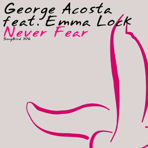 George Acosta ft Emma Lock - Never Fear (Mell Tierra Remix)
