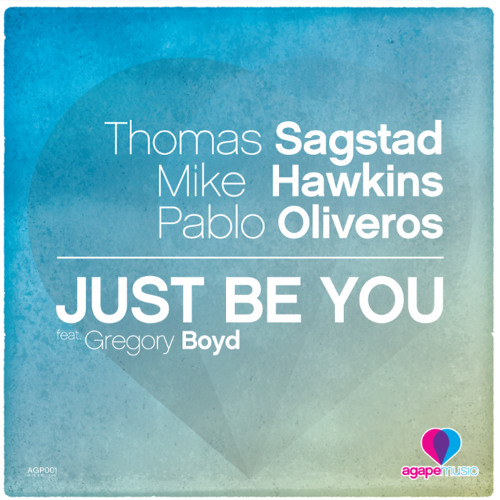 Thomas Sagstad, Mike Hawkins, Pablo Oliveros ft. Gregory Boyd - Just Be You