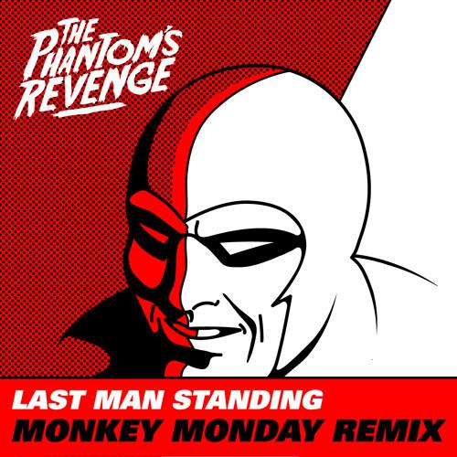 The Phantom' s Revenge - Last Man Standing (Monkey Monday Remix)