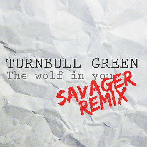 Turnbull Green - The Wolf In You ( Savager Remix )