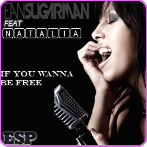 Ean Sugarman Feat. Natalia - If You Wanna Be Fre (Ed Whitty Edit)