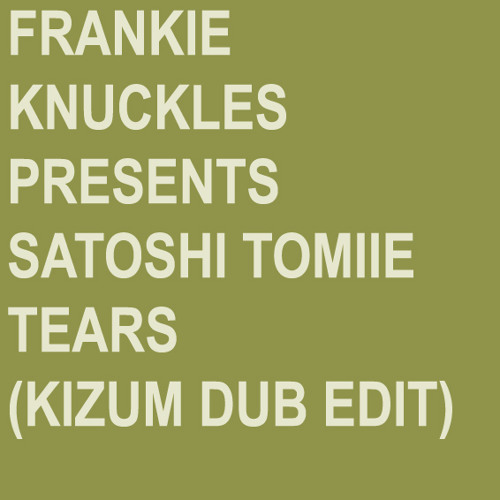 Frankie Knuckles pres. Satoshi Tomiie - Tears - Kizum Dub Edit