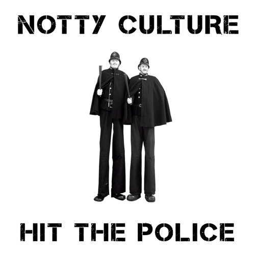 Notty Culture - Hit The Police !!!FREE!!! (Cottonmouth Official Remix)