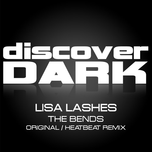 Lisa Lashes - The Bends (Heatbeat Remix) Discover Dark