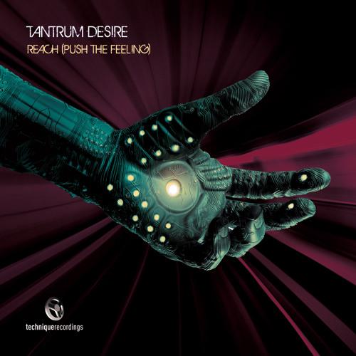 Tantrum Desire - Reach ( Technique Recordings )