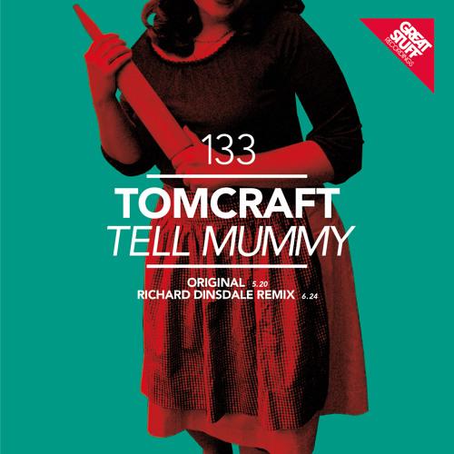 Tomcraft - Tell Mummy (Richard Dinsdale Remix) [Great Stuff]