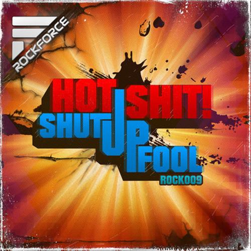 Hot Shit! - Shut Up Fool (Chrisson's Son Of A Million Stars Remix) [Rockforce Records]