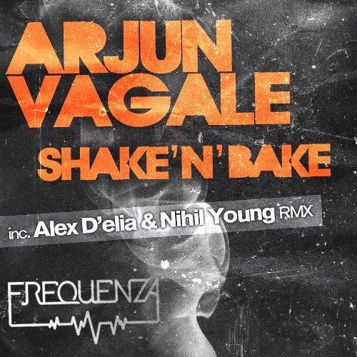 Arjun Vagale - Shake N Bake // Slim Ditty inc. Alex D Elia & Nihil Young Remix [Frequenza]