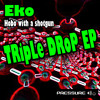 Eko - Hobo with a shot gun (Triple Drop EP) available in all good download stores