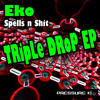 Eko - Spells n Shit (Triple Drop EP) available in all good download stores