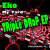 Eko - My Yard  (Triple Drop EP) available in all good download stores