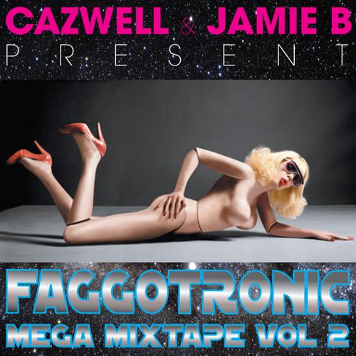 CAZWELL and JAMIE B - Faggotronic Mixtape vol. 2