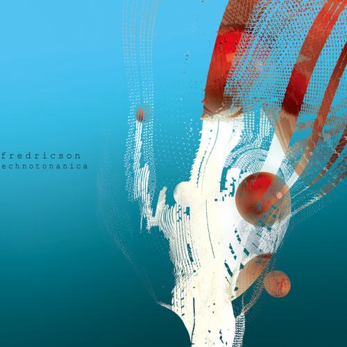 """fredricson  2nd album """"Technotonanica""""  preview"""