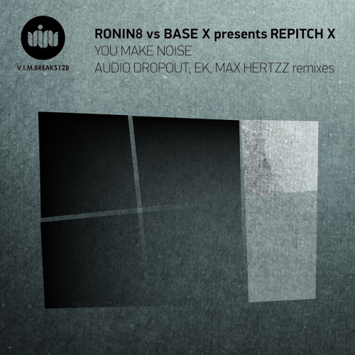 RONIN8 vs BASE X presents REPITCH X-You Make Noise (Audio Dropout Remix)