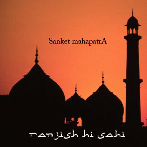 SANKET MAHAPATRA - Ranjish Hi Sahi