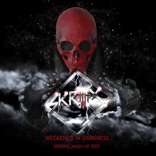 SKRILLEX - WEEKENDS IN DARKNESS (SIRDAVE MASHUP EDIT)