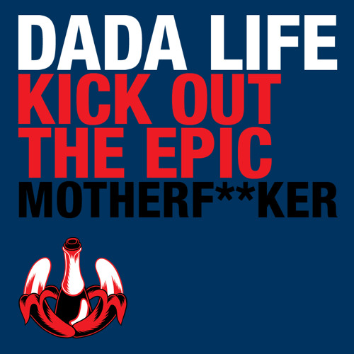 Dada Life - Kick Out The Epic Motherf**ker (PREVIEW)