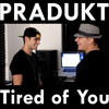 Pradukt - Tired of You (Prod. by Edo Metovic)
