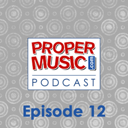 Propermusic.com Podcast Episode 12