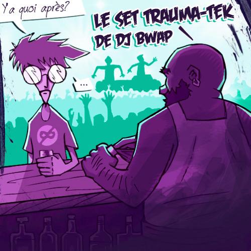Le Set Traumatek de Dj Bwap [VLAD/2011] /// Total respect, zéro limite /// Dubstep