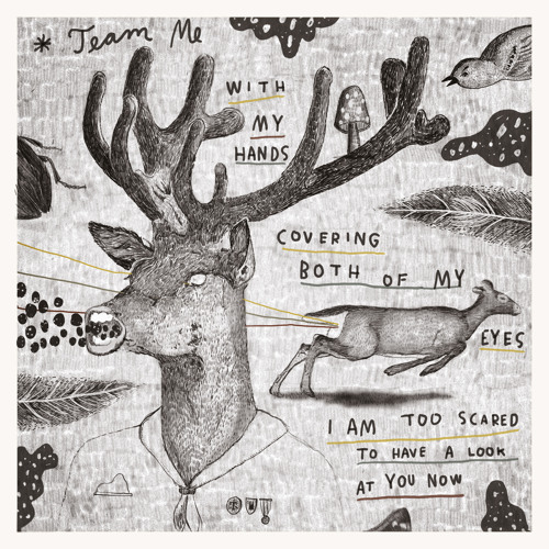 Team Me - With My Hands Covering Both of My Eyes I Am Too Scared To Have a Look At You Now