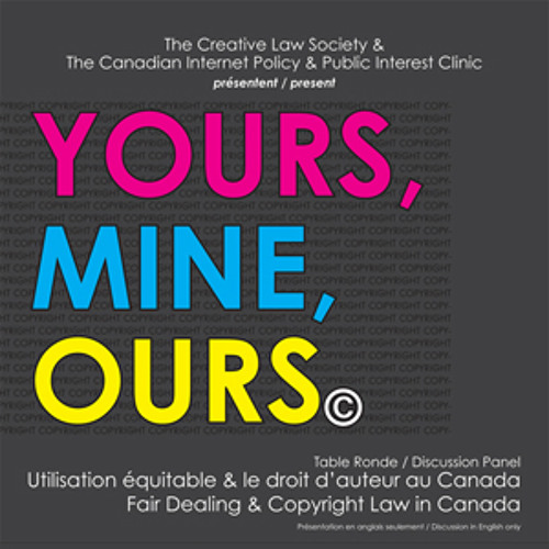 """CLaw & CIPPIC """"Yours, Mine, Ours"""" Copyright Discussion Panel 