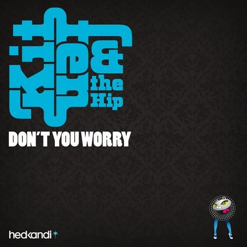 Kitten And The Hip - Don't You Worry (TrockenSaft Remix)