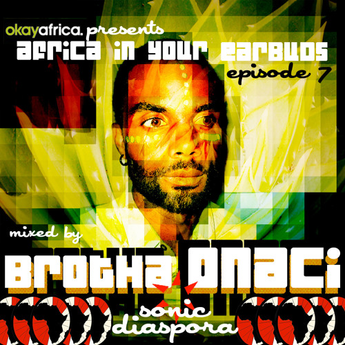 AFRICA IN YOUR EARBUDS #7: BROTHA ONACI — 'SONIC DIASPORA'