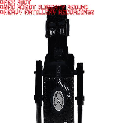 Rex Riot - Sad Robot (Liberty Redux) //RELEASED ON HEAVY ARTILLERY RECORDS\\