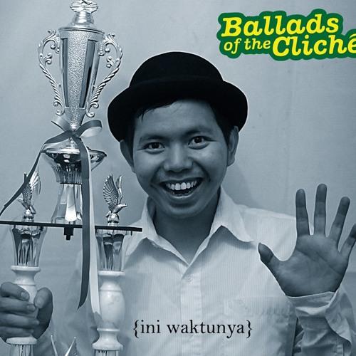 Ballads of the Cliche - Ini Waktunya