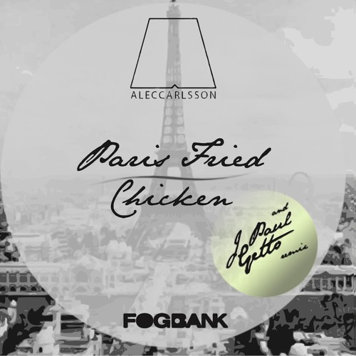 ALEC CARLSSON - Paris Fried Chicken (J Paul Getto Remix)